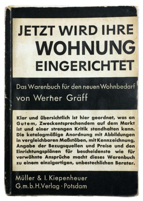 Architektur - Werner Gräff. Jetzt wird Ihre Wohnung eingerichtet. Das Warenbuch für den neuen Wohnbedarf.